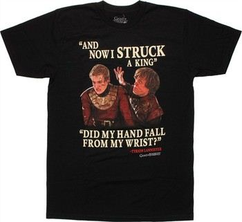 Game of Thrones Tyrion Now I Struck a King Did My Hand Fall From My Wrist T-Shirt Sheer