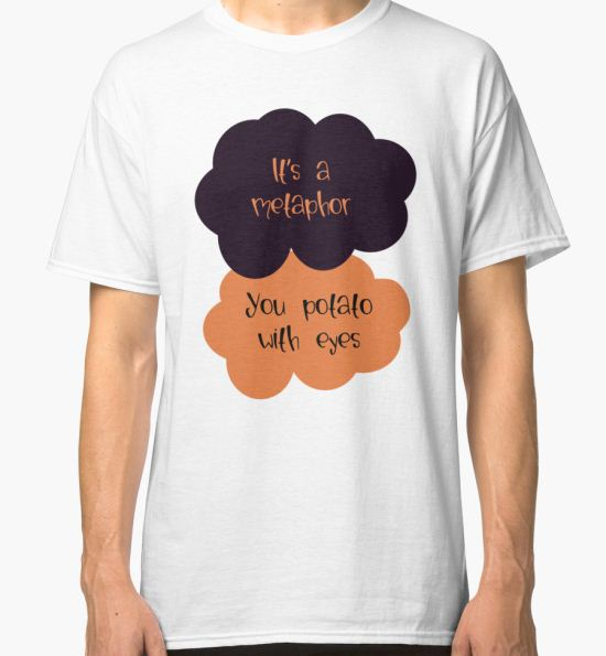 'Its a metaphor, You potato with eyes' Classic T-Shirt by DeafDachshunds T-Shirt