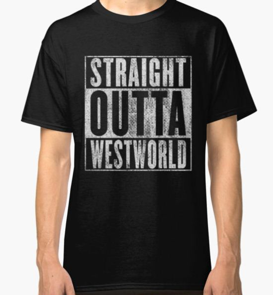 Straight outta Westworld Classic T-Shirt by squidgun T-Shirt