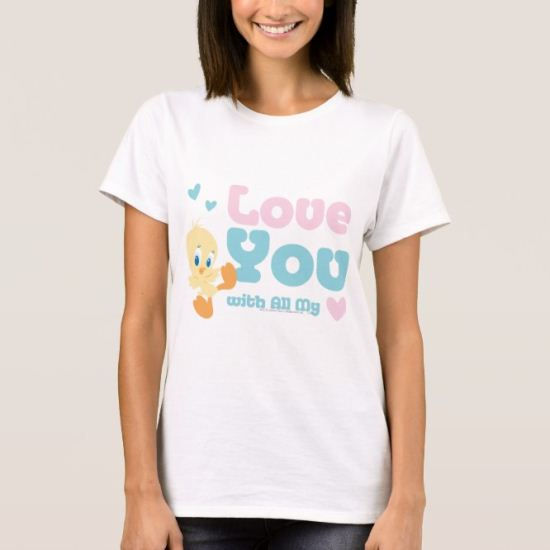 """Tweety """"Love You With All My Heart"""" T-Shirt"""